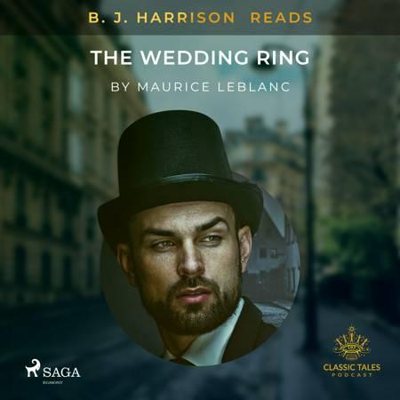 B. J. Harrison Reads The Wedding Ring af Maurice Leblanc