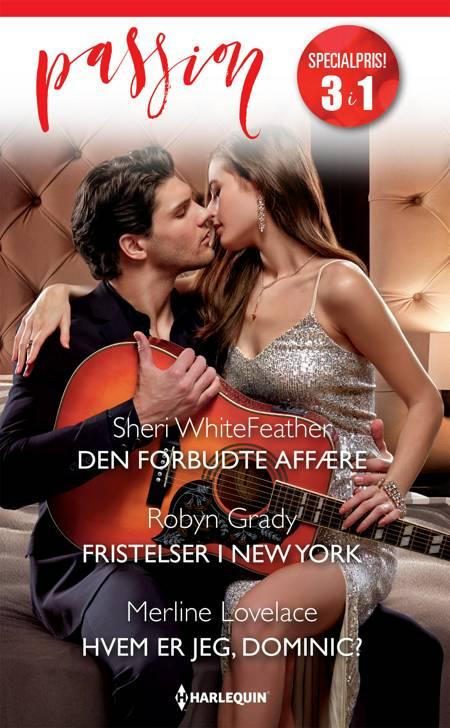 Den forbudte affære / Fristelser i New York / Hvem er jeg, Dominic? af Sheri WhiteFeather, Robyn Grady og Merline Lovelace