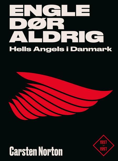 Engle dør aldrig - Hells Angels i Danmark 1957-1997 af Carsten Norton