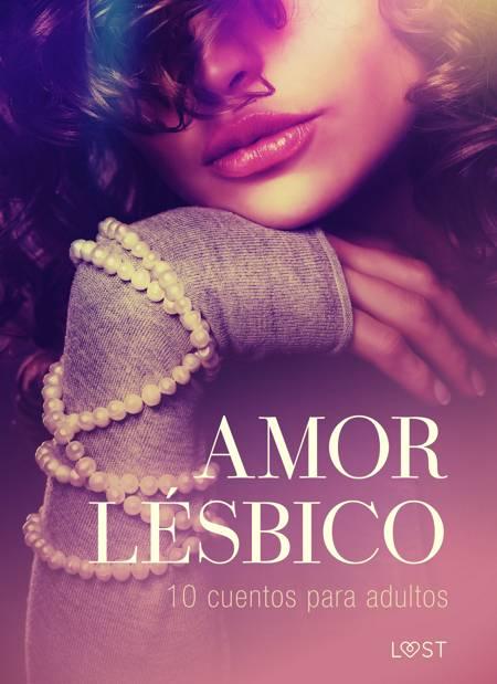 Amor lésbico: 10 cuentos para adultos af Camille Bech, B. J. Hermansson og Alicia Luz m.fl.