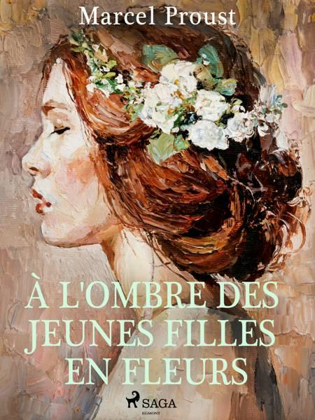À l'Ombre des Jeunes Filles en Fleurs af Marcel Proust