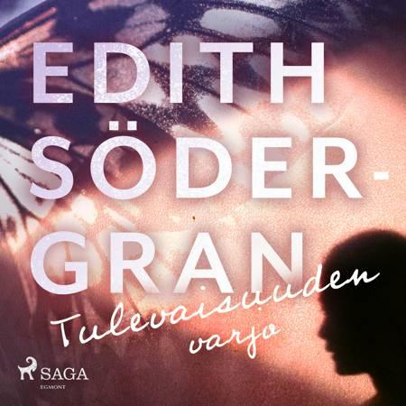 Tulevaisuuden varjo af Edith Södergran