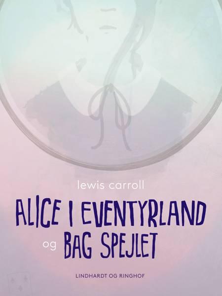 Alice i eventyrland og Bag spejlet af Lewis Carroll