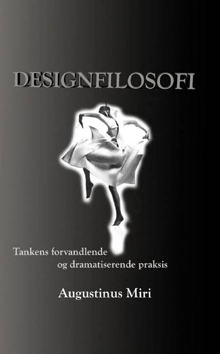 Designfilosofi. Tankens forvandende og dramatiserende praksis af Augustinus Miri