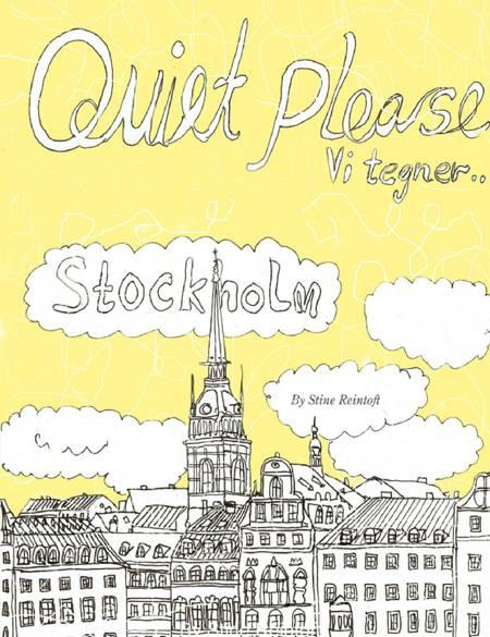 Quiet Please-Vi Tegner Stockholm af Stine Reintoft