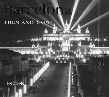 Barcelona: Then and Now af Jose Soler