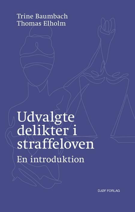 Udvalgte delikter i straffeloven af Thomas Elholm og Trine Baumbach