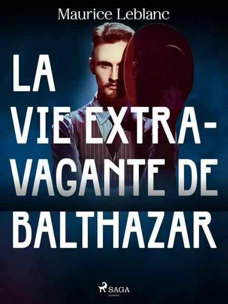 La Vie Extravagante de Balthazar af Maurice Leblanc