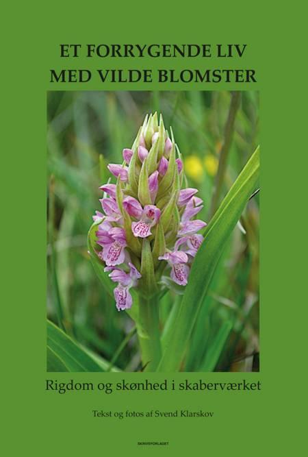 Et forrygende liv med vilde blomster af Svend Klarskov