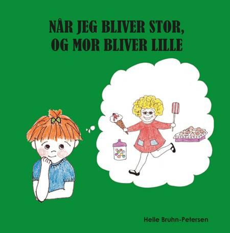 Når jeg bliver stor, og mor bliver lille af Helle Bruhn-Petersen