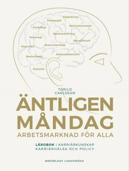Äntligen måndag : arbetsmarknad för alla - lärobok i karriärkunskap, karriärhälsa och policy af Torild Carlsson