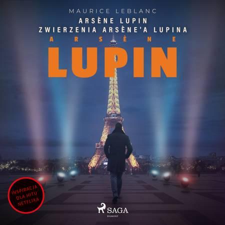 Arsène Lupin. Zwierzenia Arsène'a Lupina af Maurice Leblanc