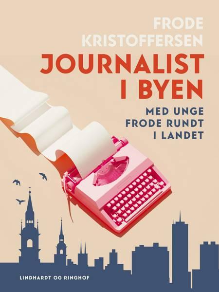 Journalist i byen. Med unge Frode rundt i landet af Frode Kristoffersen