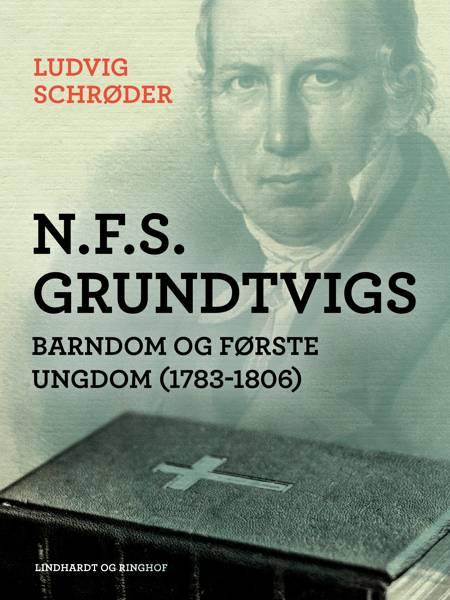 N.F.S. Grundtvigs barndom og første ungdom (1783-1806) af Ludvig Schrøder