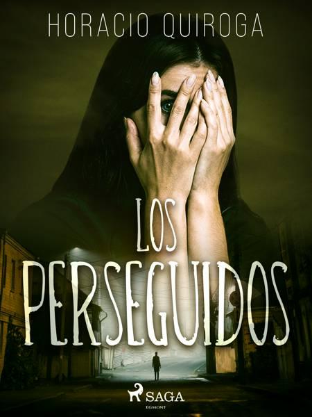 Los perseguidos af Horacio Quiroga