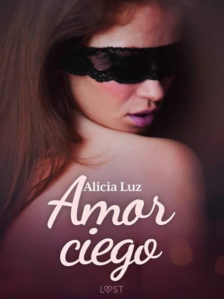 Amor ciego - un relato corto erótico af Alicia Luz