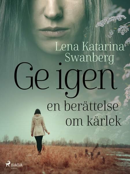 Ge igen af Lena Katarina Swanberg
