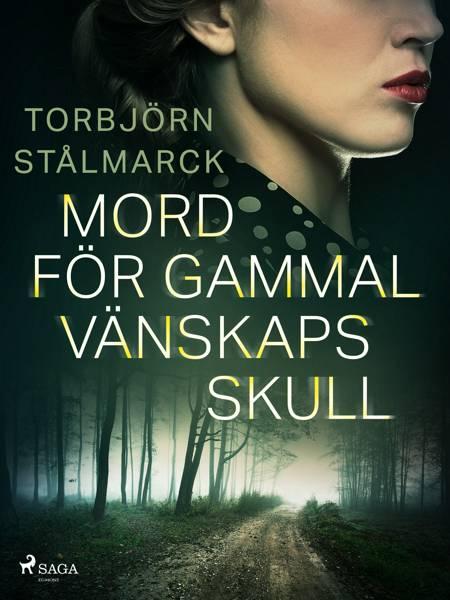 Mord för gammal vänskaps skull af Torbjörn Stålmarck