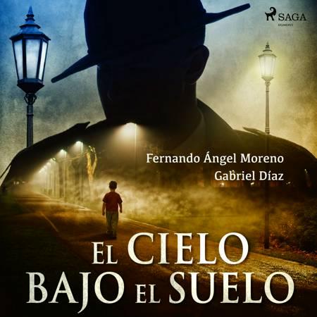 El cielo bajo el suelo af Fernando Ángel Moreno og Gabriel Díaz