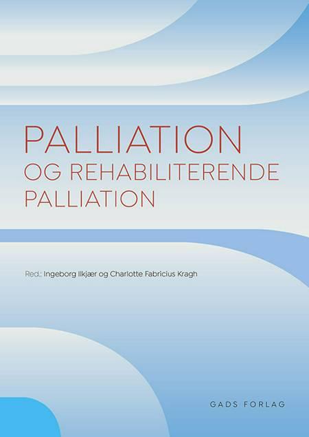 Palliation og rehabiliterende palliation af Ingeborg Ilkjær, Charlotte Fabricius Kragh og Red: Ingeborg Ilkjær