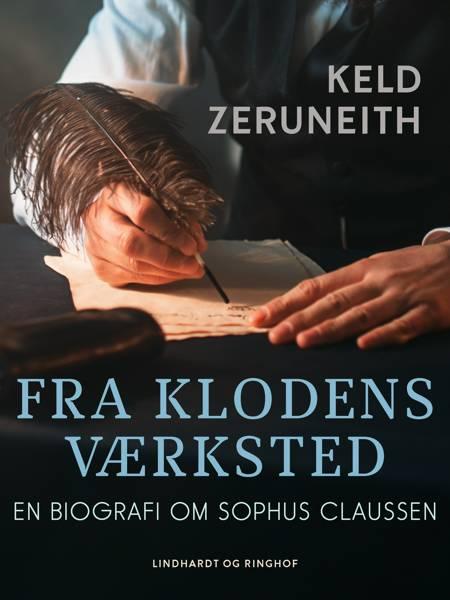 Fra klodens værksted. En biografi om Sophus Claussen af Keld Zeruneith