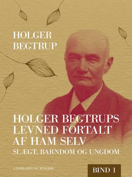 Slægt, barndom og ungdom af Holger Begtrup