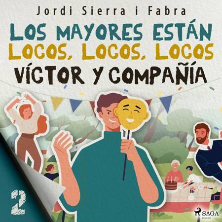 Víctor y compañía 2: Los mayores están locos, locos, locos af Jordi Sierra i Fabra