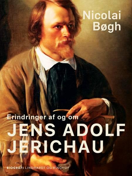 Erindringer af og om Jens Adolf Jerichau af Nicolai Bøgh