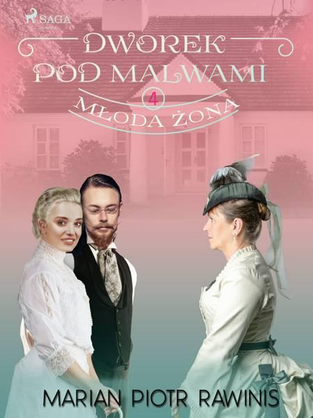 Dworek pod Malwami 4 - Młoda żona af Marian Piotr Rawinis