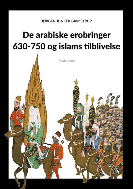 De arabiske erobringer 630-750 og islams tilblivelse af Jørgen Grimstrup