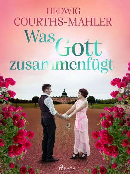 Was Gott zusammenfügt af Hedwig Courths-Mahler