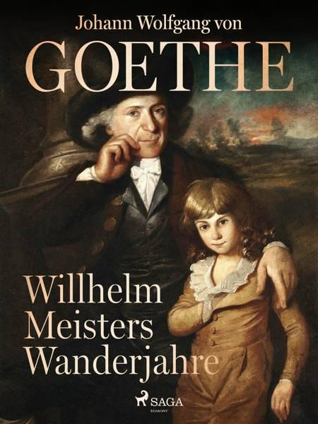 Willhelm Meisters Wanderjahre af Johann Wolfgang von Goethe F