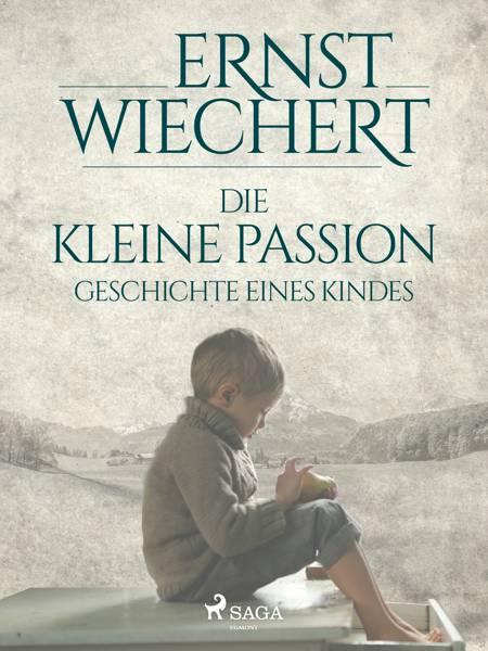 Die kleine Passion - Geschichte eines Kindes af Ernst Wiechert