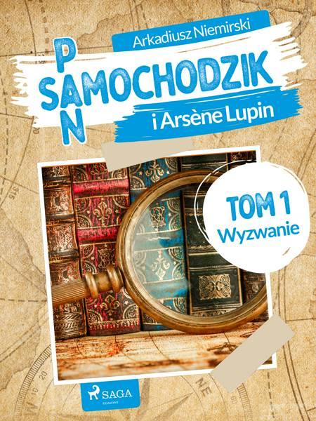 Pan Samochodzik i Arsène Lupin Tom 1 - Wyzwanie af Arkadiusz Niemirski