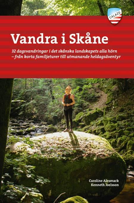 Vandra i Skåne : 32 dagsvandringar i det skånska landskapets alla hörn af Caroline Alesmark og Kenneth Joelsson
