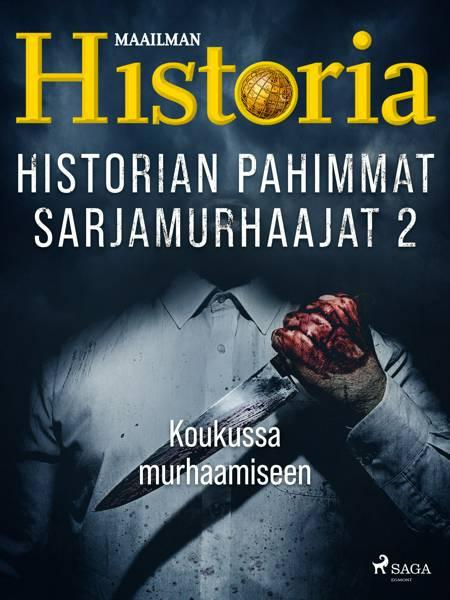 Historian pahimmat sarjamurhaajat 2 - Koukussa murhaamiseen af Maailman Historia
