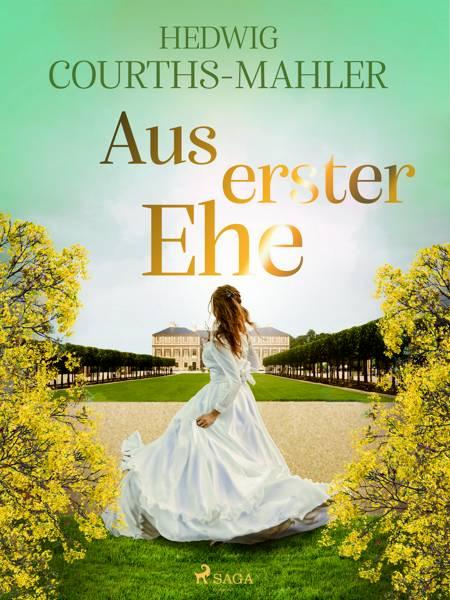 Aus erster Ehe af Hedwig Courths-Mahler