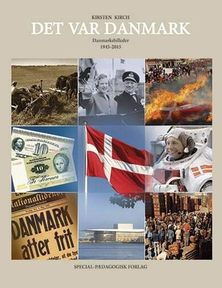 Det var Danmark. Danmarksbilleder 1945-2015 af Kirsten Kirch