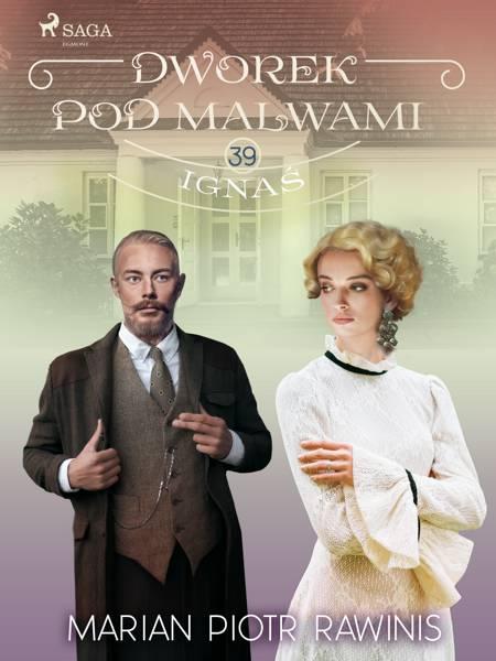Dworek pod Malwami 39 - Ignaś af Marian Piotr Rawinis