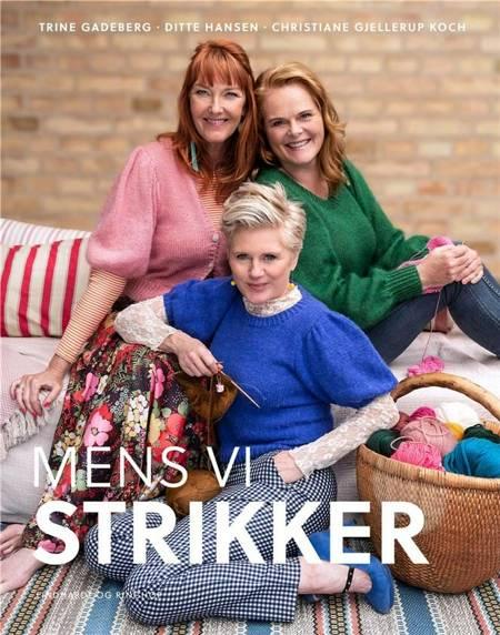 Mens vi strikker af Ditte Hansen, Trine Gadeberg og Christiane Gjellerup Koch