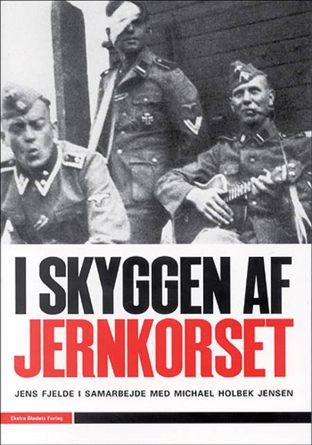 I skyggen af jernkorset af Michael Holbek Jensen og Jens Fjelde