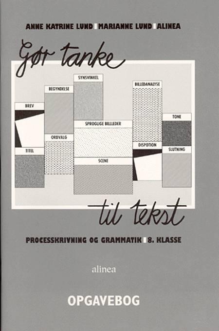Gør tanke til tekst - processkrivning og grammatik af Anne Katrine Lund og Marianne Lund