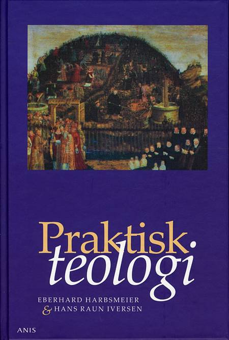 Praktisk teologi af Hans Raun Iversen og Eberhard Harbsmeier