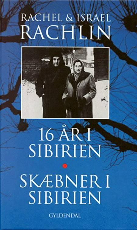 16 år i Sibirien / Skæbner i Sibirien af Rachel Rachlin og Israel Rachlin