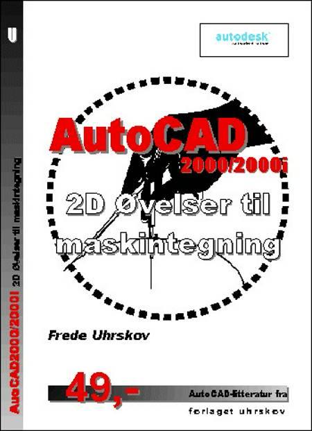 AutoCAD2000/2000i 2D Øvelser til maskintegning af Frede Uhrskov