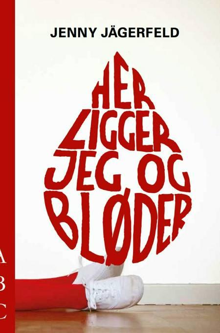 Her ligger jeg og bløder af Jenny Jägerfeld