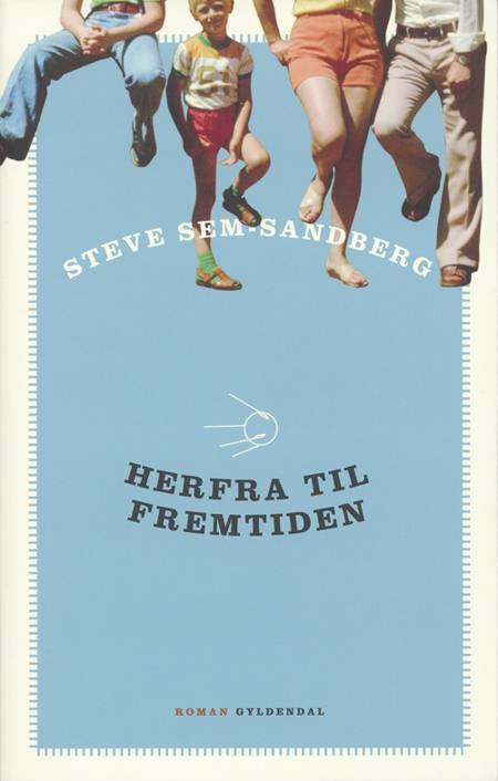 Herfra til fremtiden af Steve Sem-Sandberg