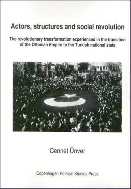 Actors, structures and social revolution af Cennet Ünver