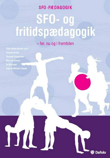 SFO- og fritidspædagogik af Thomas Gregersen, Stig Broström og Trine Ankerstjerne m.fl.