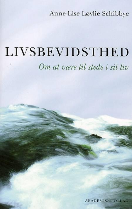 Livsbevidsthed af Anne Lise Løvlie Schibbye